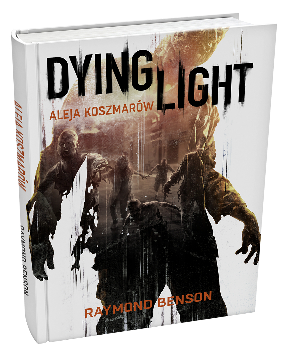 Dying Light - Aleja Koszmarow jako klasyczna ksiazka juz na polkach sklepowych