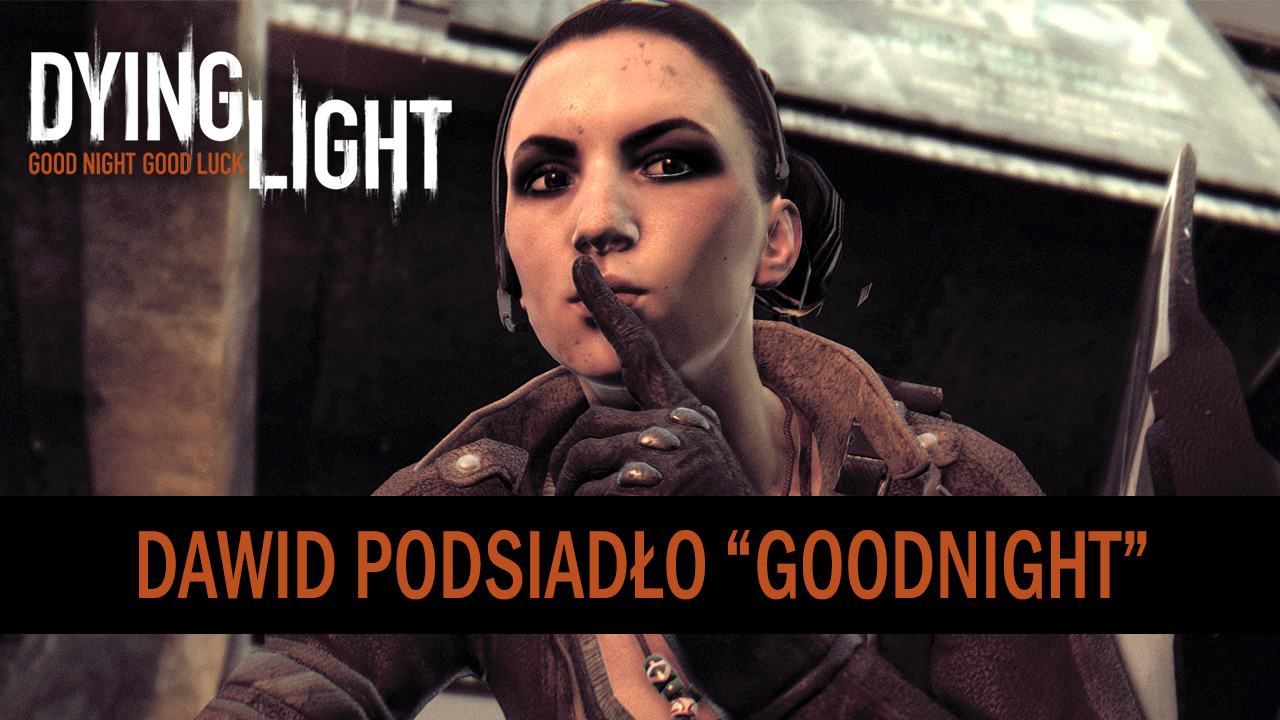 Dying Light - Dawid Podsiadlo - GoodNight youtube-DP-2