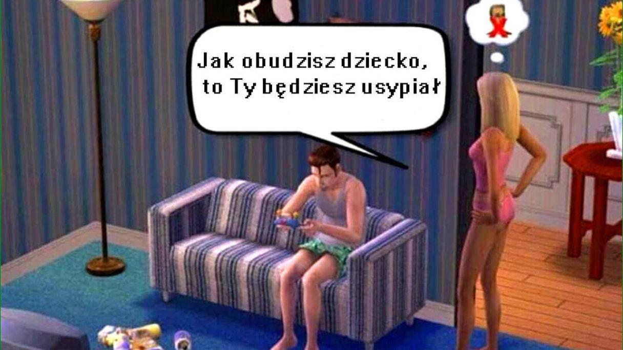 """Gry wideo - meme z The Sims - kobieta mówi do grającego mężczyzny na kanapie """"Jak obudzisz dziecko, to Ty będziesz usypiał"""""""